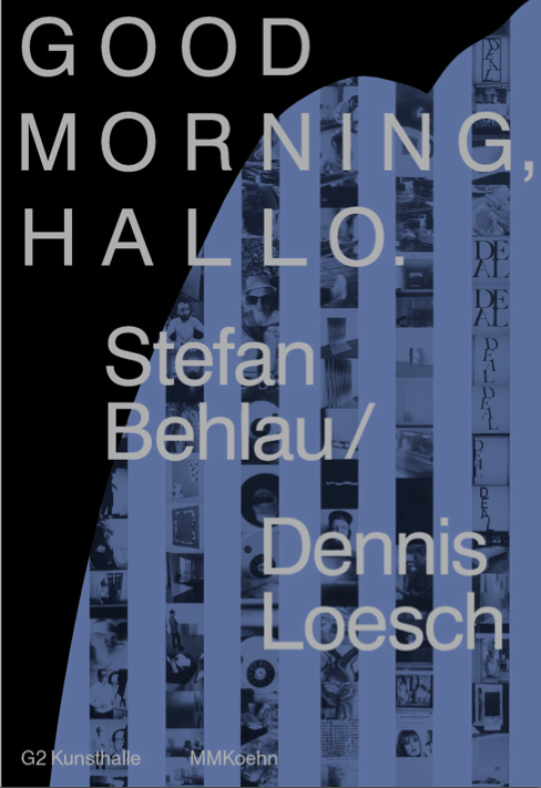 catalog cover: Stefan Behlau / Dennis Loesch: Good Morning, Hallo, ed. by G2 Kunsthalle, with texts by Kito Nedo & Anka Ziefer, publ. by MMKoehn Leipzig / Berlin 2016.